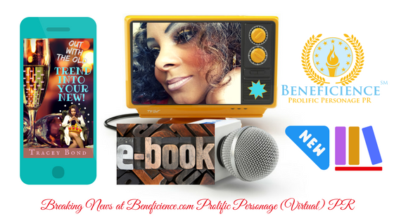For Immediate Release Breaking News_ Award Winning Author Tracey Bond Releases NEW YEAR 2018 eBook Out With The Old TREND INTO THE NEW Beneficience.com Virtual PR